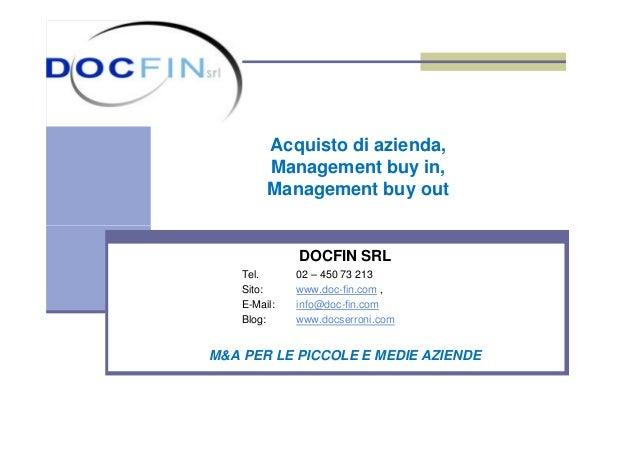 Acquisto di azienda, Management buy in, Management buy out DOCFIN SRL Tel. 02 – 450 73 213 Sito: www.doc-fin.com , E-Mail:...