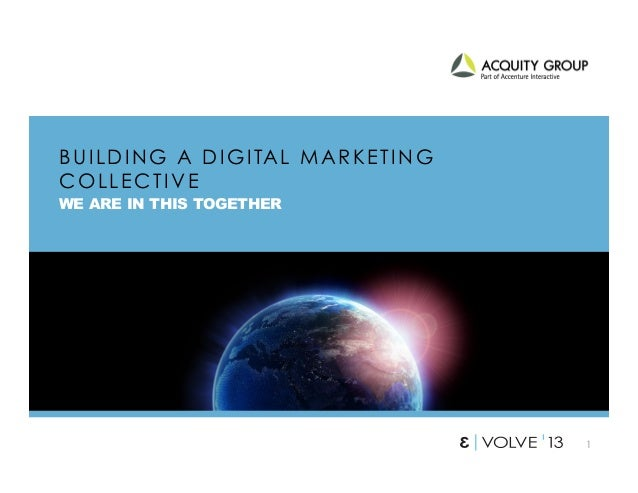 1 BUILDING A DIGITAL MARKETING COLLECTIVE WE ARE IN THIS TOGETHER