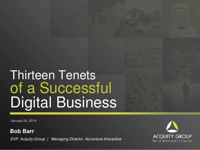Thirteen Tenets  of a Successful Digital Business January 24, 2014  Bob Barr SVP, Acquity Group | Managing Director, Accen...