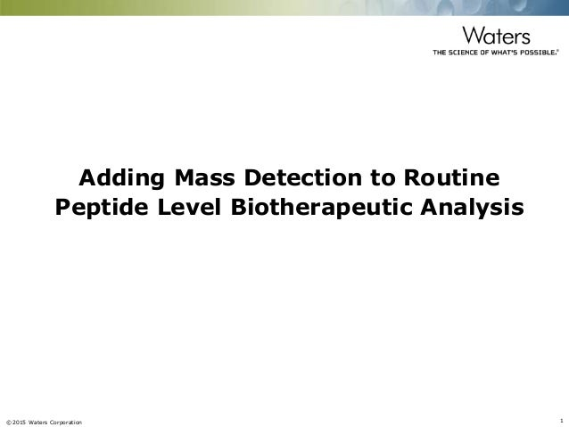 ©2015 Waters Corporation 1 Adding Mass Detection to Routine Peptide Level Biotherapeutic Analysis