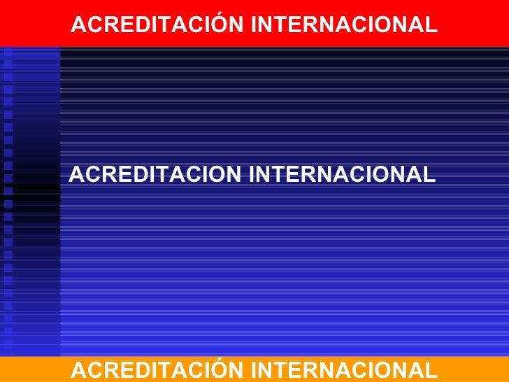 ACREDITACIÓN INTERNACIONALACREDITACION INTERNACIONALACREDITACIÓN INTERNACIONAL