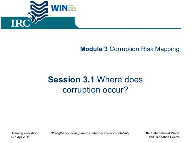 Module 3 Corruption Risk Mapping Session 3.1 Where does corruption occur? Training workshop 6-7 Apr 2011 Strengthening tra...