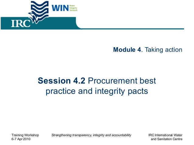 Module 4. Taking action Session 4.2 Procurement best practice and integrity pacts Training Workshop 6-7 Apr 2010 Strengthe...