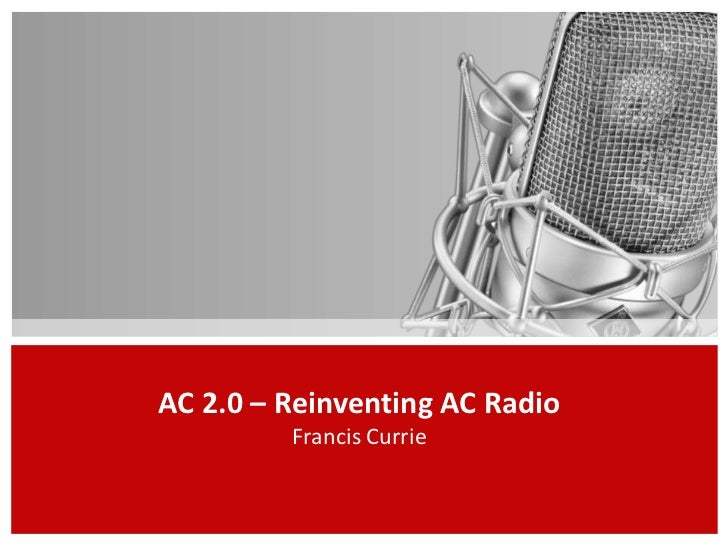 AC 2.0 – Reinventing AC Radio         Francis Currie