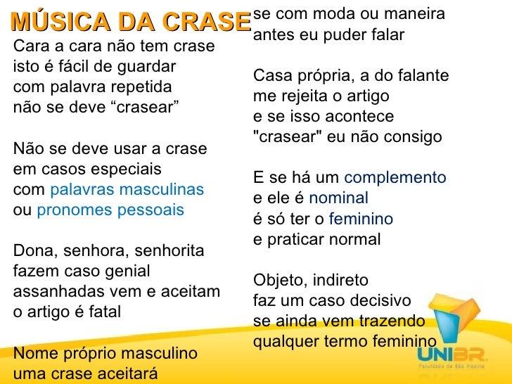 MÚSICA DA CRASE <ul><li>Cara a cara não tem crase </li></ul><ul><li>isto é fácil de guardar </li></ul><ul><li>com palavra ...