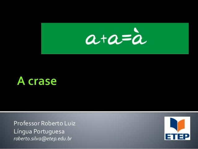 Professor Roberto Luiz Língua Portuguesa roberto.silva@etep.edu.br