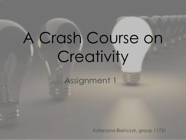 A Crash Course on    Creativity     Assignment 1           Katarzyna Bieńczyk, group 11731