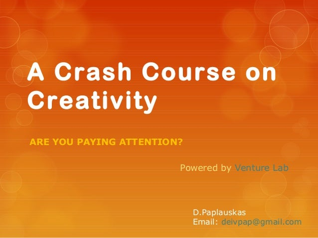 A Crash Course onCreativityARE YOU PAYING ATTENTION?                        Powered by Venture Lab                        ...