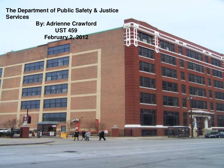 The Department of Public Safety & JusticeServices          By: Adrienne Crawford                 UST 459             Febru...