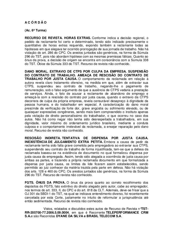 ACÓRDÃO(Ac. 6ª Turma)RECURSO DE REVISTA. HORAS EXTRAS. Conforme indica a decisão regional, opedido da reclamante foi certo...