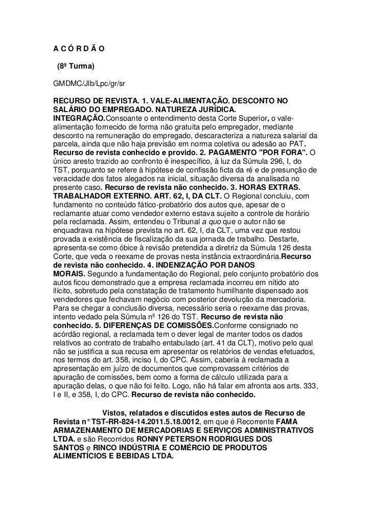 ACÓRDÃO (8ª Turma)GMDMC/Jlb/Lpc/gr/srRECURSO DE REVISTA. 1. VALE-ALIMENTAÇÃO. DESCONTO NOSALÁRIO DO EMPREGADO. NATUREZA JU...