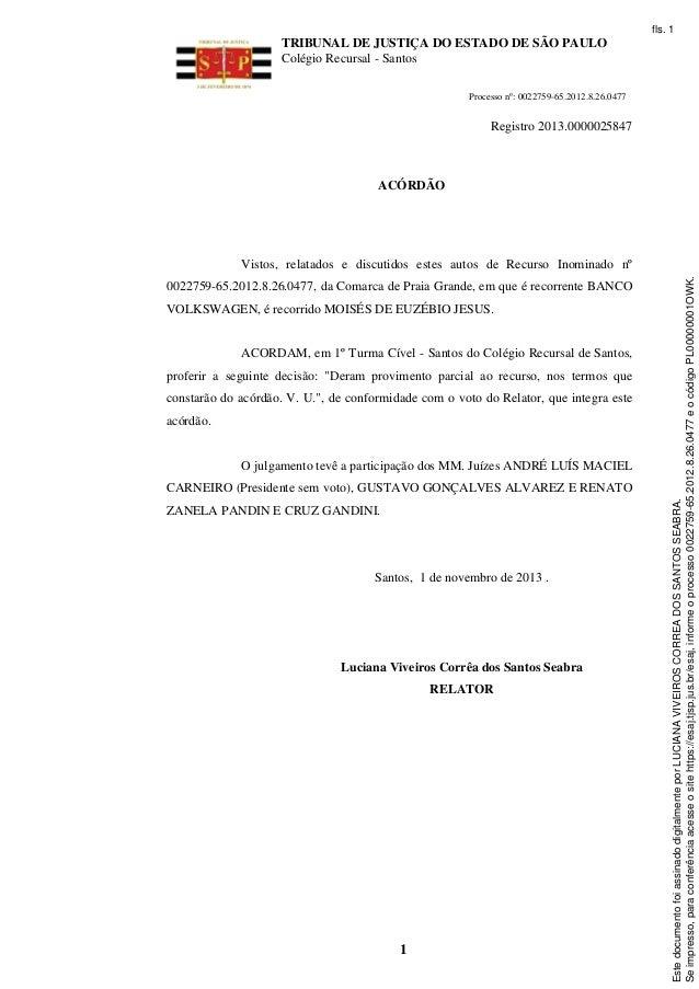 fls. 1  TRIBUNAL DE JUSTIÇA DO ESTADO DE SÃO PAULO Colégio Recursal - Santos Processo nº: 0022759-65.2012.8.26.0477  Regis...