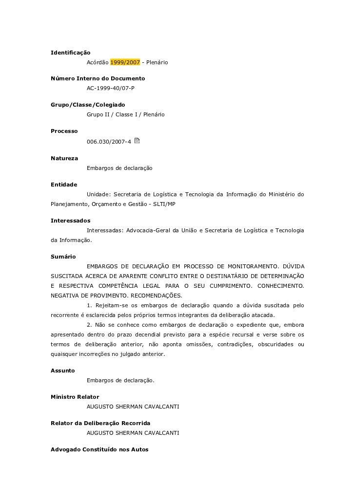 Identificação             Acórdão 1999/2007 - PlenárioNúmero Interno do Documento             AC-1999-40/07-PGrupo/Classe/...