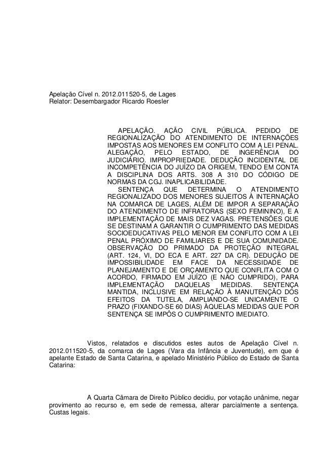 Apelação Cível n. 2012.011520-5, de Lages  Relator: Desembargador Ricardo Roesler  APELAÇÃO. AÇÃO CIVIL PÚBLICA. PEDIDO DE...