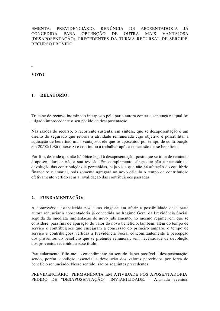 EMENTA: PREVIDENCIÁRIO. RENÚNCIA DE APOSENTADORIA JÁCONCEDIDA PARA OBTENÇÃO DE OUTRA MAIS VANTAJOSA(DESAPOSENTAÇÃO). PRECE...