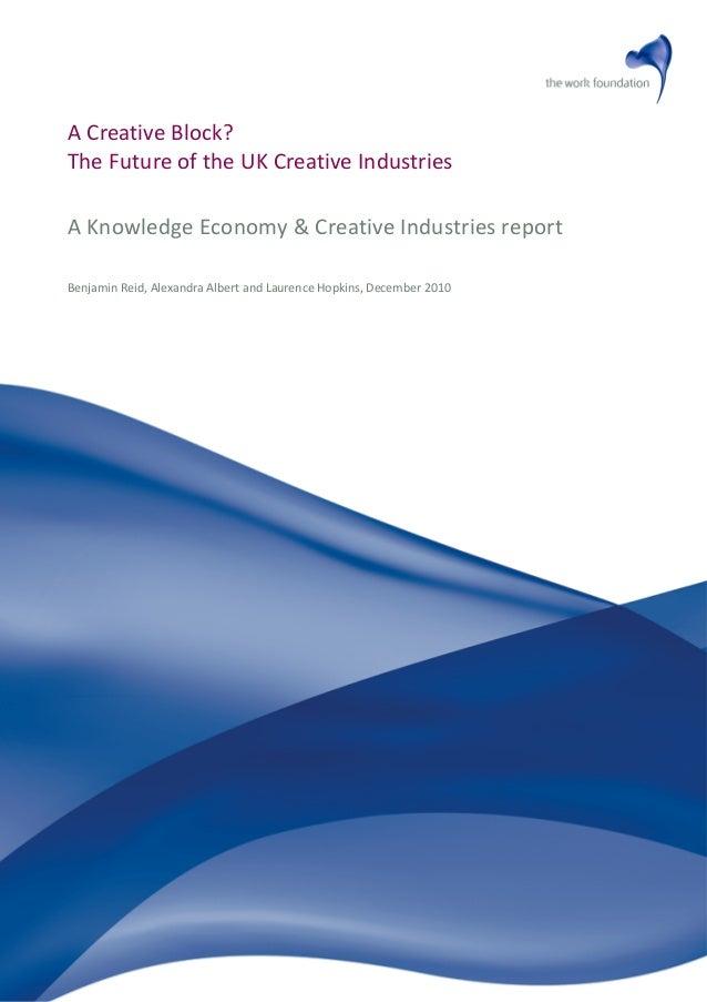 A Creative Block? The Future of the UK Creative Industries A Knowledge Economy & Creative Industries report Benjamin Reid,...