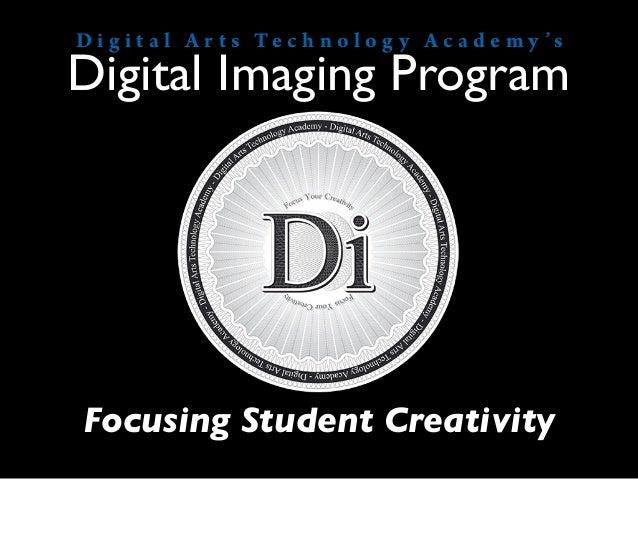 D i g i t a l A r t s Te c h n o l o g y A c a d e m y 'sDigital Imaging ProgramFocusing Student Creativity
