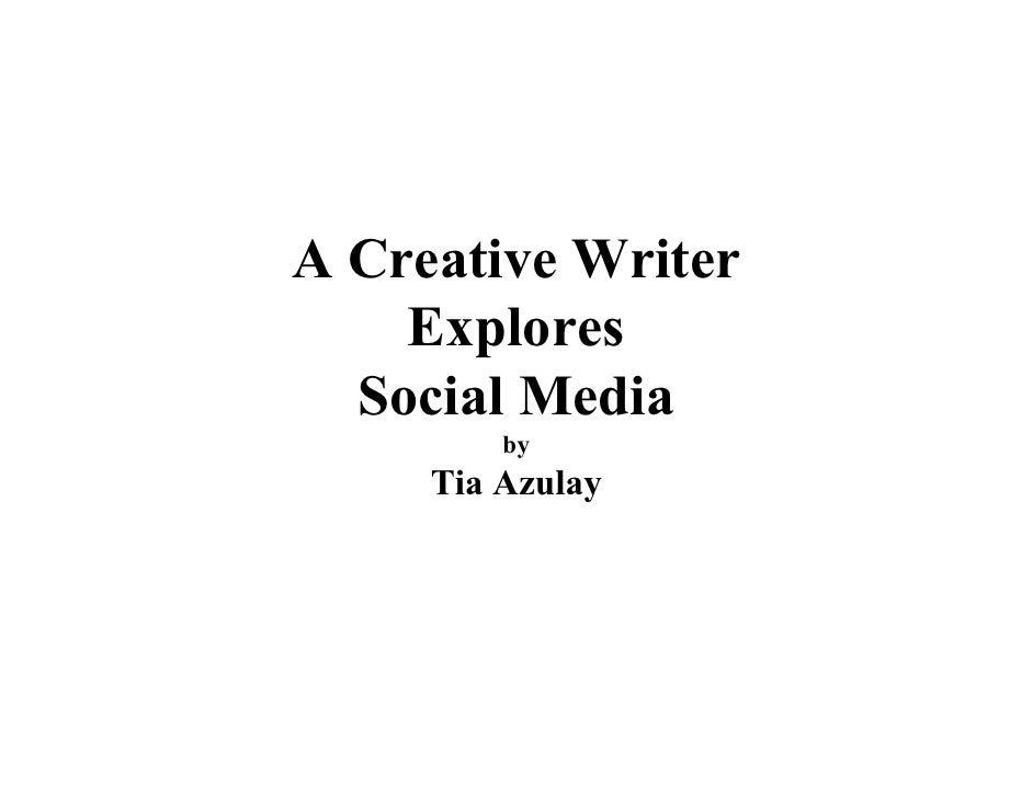 A Creative Writer     Explores   Social Media          by      Tia Azulay