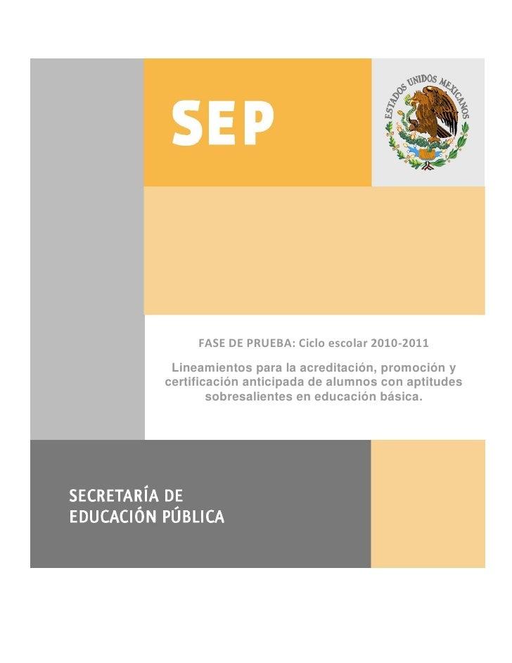 FASE DE PRUEBA: Ciclo escolar 2010-2011 Lineamientos para la acreditación, promoción ycertificación anticipada de alumnos ...