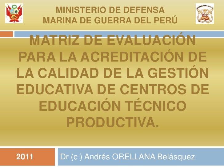Matriz de evaluación para la acreditación de la calidad de la gestión educativa de centros de educación técnico productiva...
