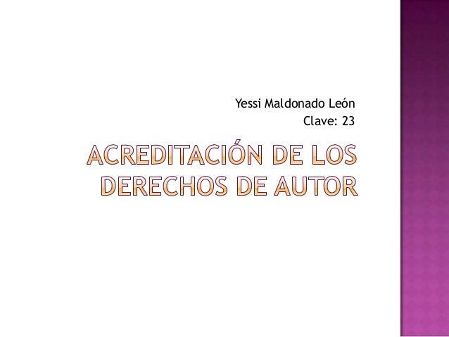 Yessi Maldonado León Clave: 23