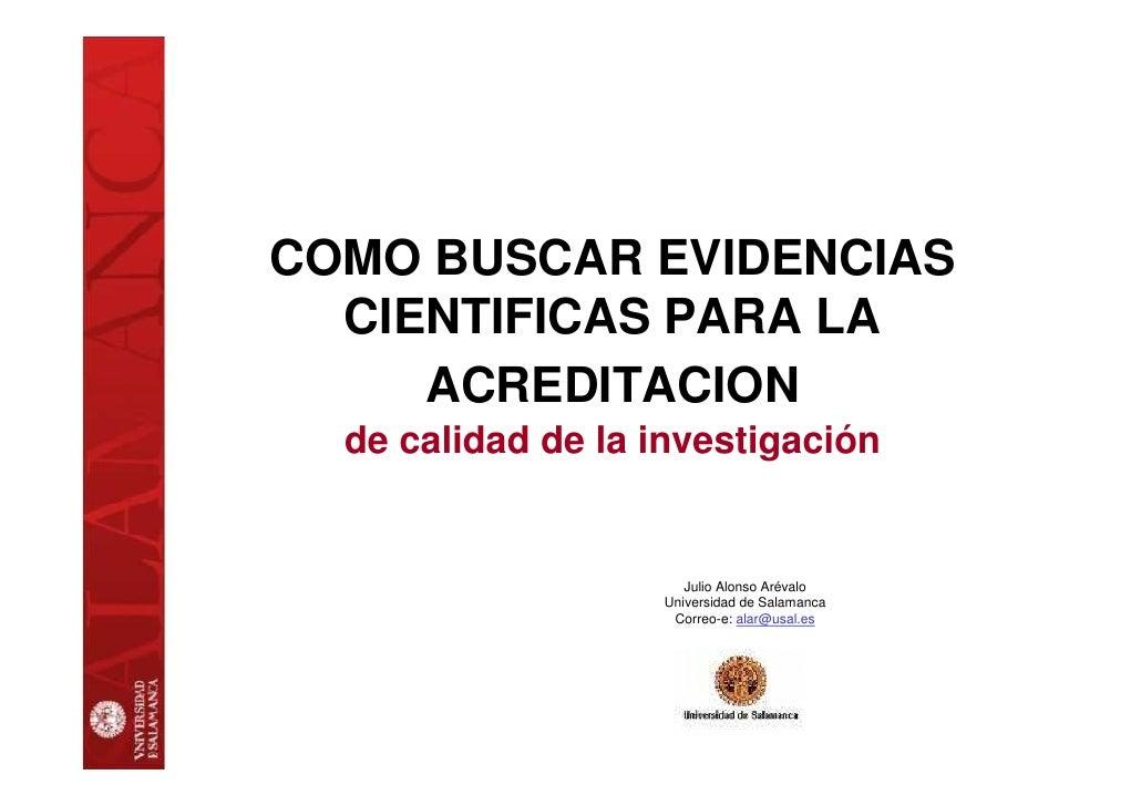 COMO BUSCAR EVIDENCIAS   CIENTIFICAS PARA LA      ACREDITACION   de calidad de la investigación                         Ju...
