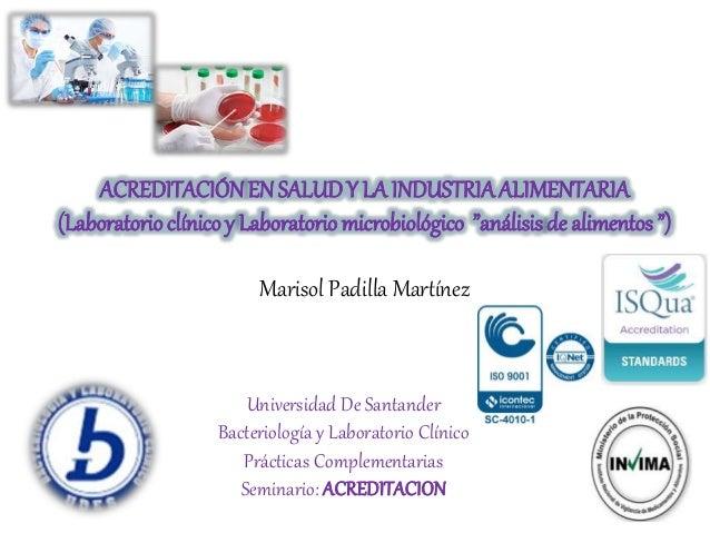 """ACREDITACIÓN EN SALUD Y LA INDUSTRIA ALIMENTARIA  (Laboratorio clínico y Laboratorio microbiológico """"análisis de alimentos..."""