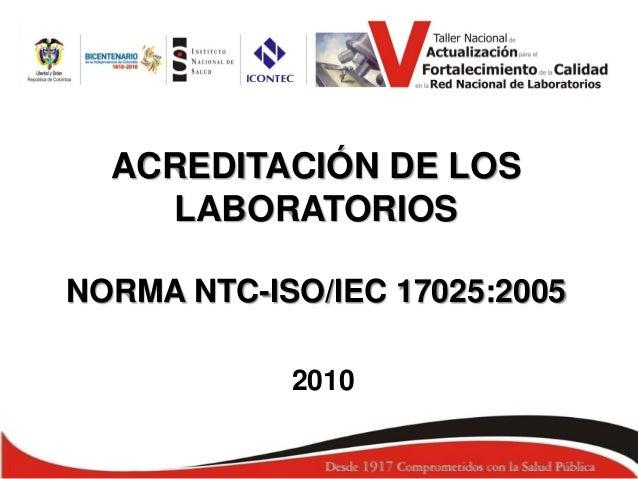 ACREDITACIÓN DE LOS LABORATORIOS NORMA NTC-ISO/IEC 17025:2005 2010