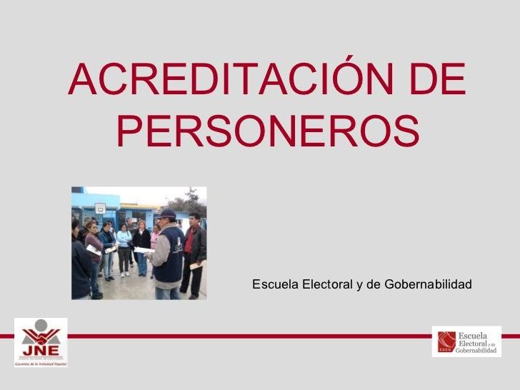 ACREDITACIÓN DE  PERSONEROS      Escuela Electoral y de Gobernabilidad