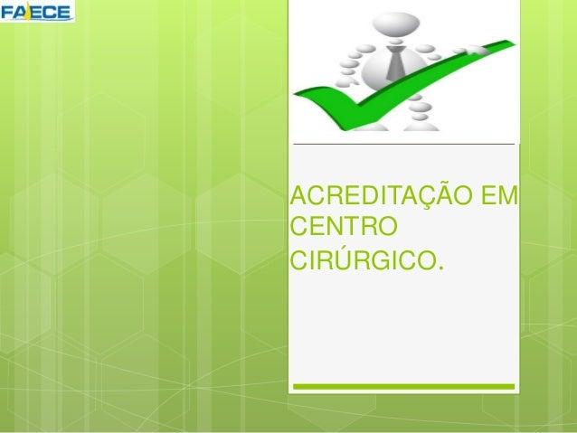 ACREDITAÇÃO EM CENTRO CIRÚRGICO.