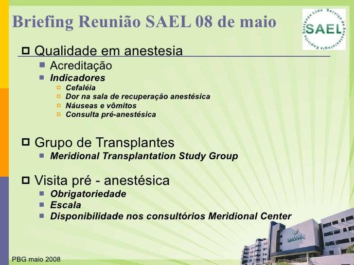 Briefing Reunião SAEL 08 de maio <ul><li>Qualidade em anestesia </li></ul><ul><ul><li>Acreditação </li></ul></ul><ul><ul><...