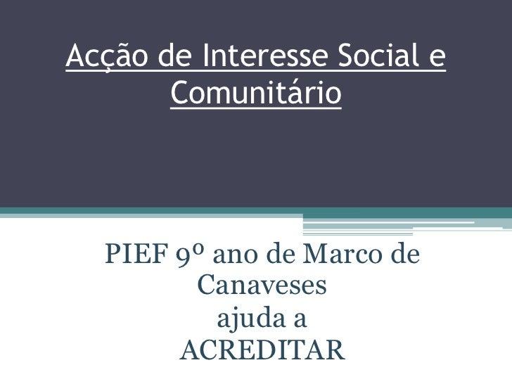 Acção de Interesse Social e Comunitário<br />PIEF 9º ano de Marco de Canaveses <br />ajuda a<br />ACREDITAR<br />