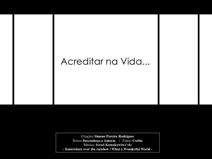 Acreditar na Vida...            Criação: Simone Pereira Rodrigues      Texto: Desconheço a Autoria / Fotos: Corbis        ...