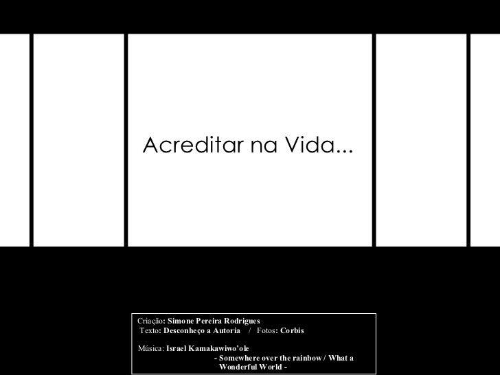Criação : Simone Pereira Rodrigues  Texto : Desconheço a Autoria  /  Fotos : Corbis  Música:  Israel Kamakawiwo'ole  -  So...