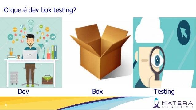 5 O que é dev box testing? Dev Box Testing