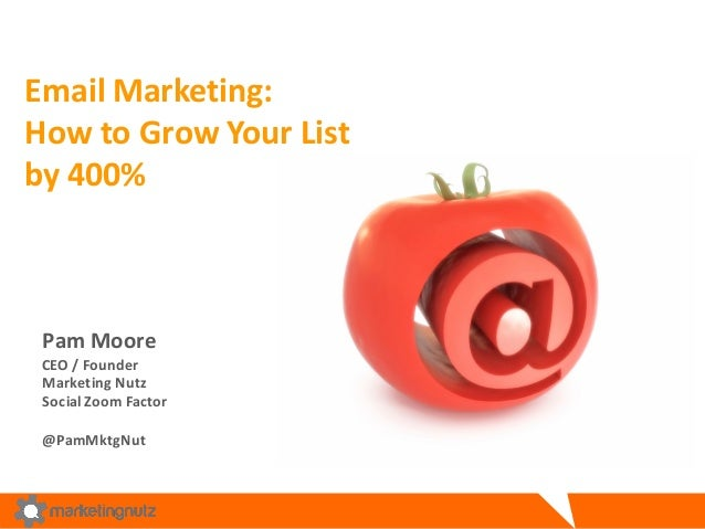 Email	   Marketing:	    How	   to	   Grow	   Your	   List	    by	   400%	    Pam	   Moore CEO	   /	   Founder Marketing	  ...