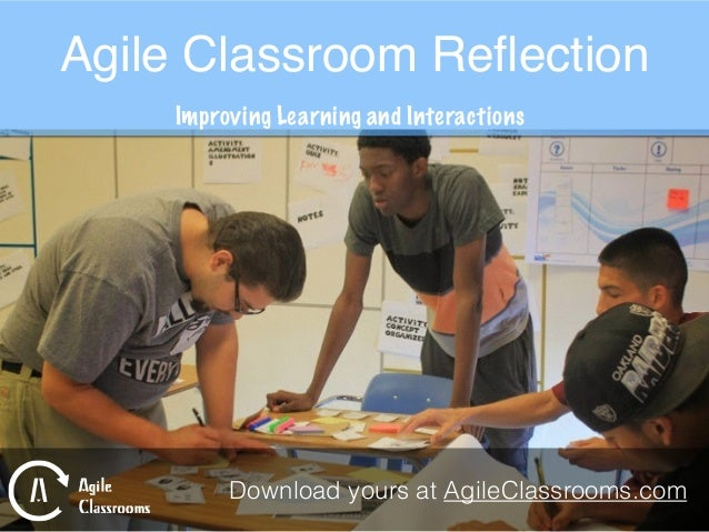 Agile Classroom Reflection Improving Learning and Interactions Download yours at AgileClassrooms.com