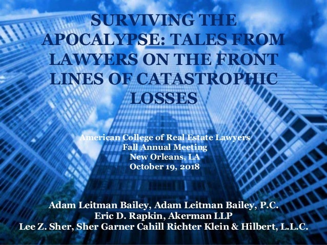 American College of Real Estate Lawyers Fall Annual Meeting New Orleans, LA October 19, 2018 SURVIVING THE APOCALYPSE: TAL...