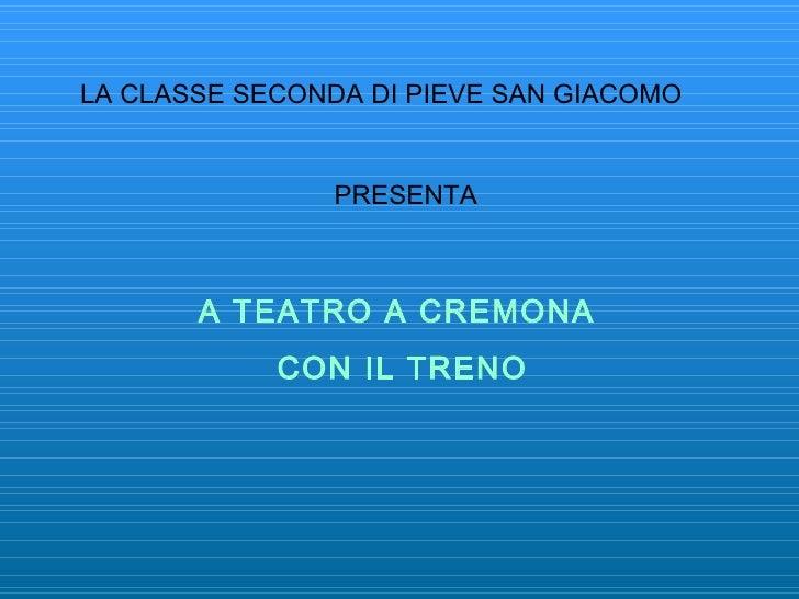 LA CLASSE SECONDA DI PIEVE SAN GIACOMO PRESENTA A TEATRO A CREMONA  CON IL TRENO
