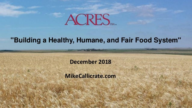 """""""Building a Healthy, Humane, and Fair Food System"""" December 2018 MikeCallicrate.com"""
