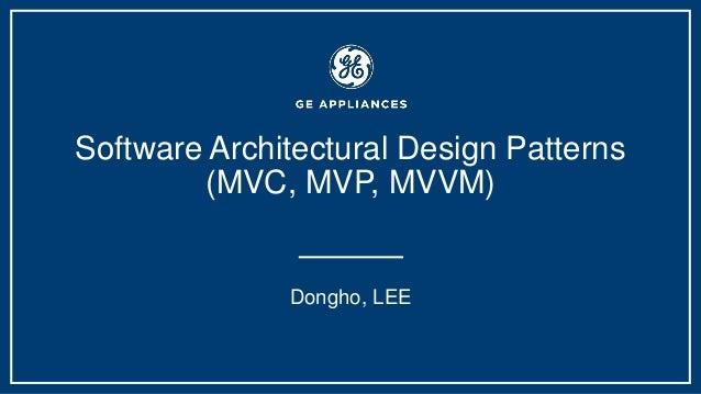 Software Architectural Design Patterns (MVC, MVP, MVVM) Dongho, LEE