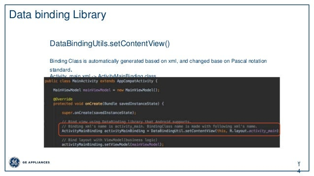 14 1 4 Data binding Library DataBindingUtils.setContentView() Binding Class is automatically generated based on xml, and c...