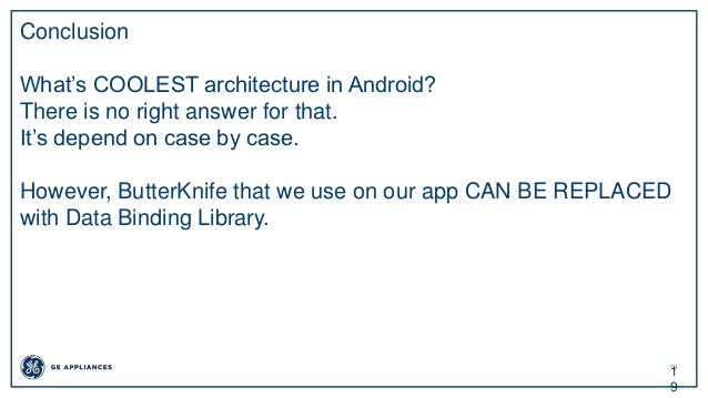 19 1 9 Conclusion What's COOLEST architecture in Android? There is no right answer for that. It's depend on case by case. ...