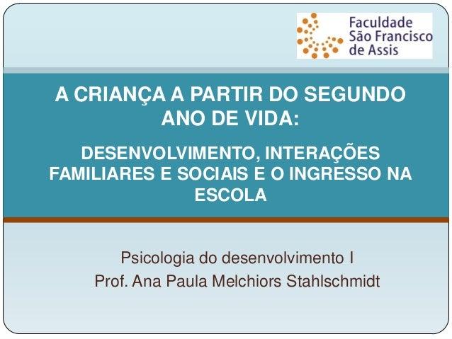 Psicologia do desenvolvimento IProf. Ana Paula Melchiors StahlschmidtA CRIANÇA A PARTIR DO SEGUNDOANO DE VIDA:DESENVOLVIME...