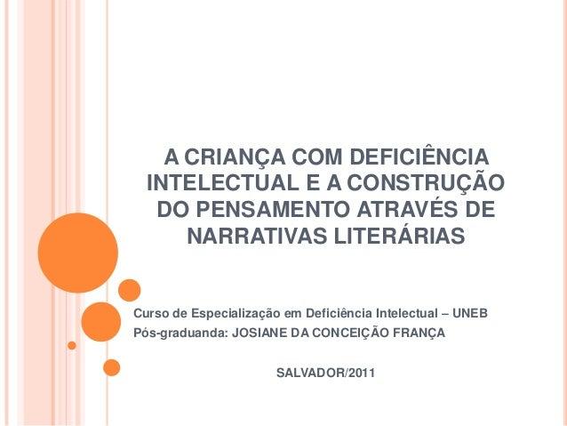 A CRIANÇA COM DEFICIÊNCIA  INTELECTUAL E A CONSTRUÇÃO   DO PENSAMENTO ATRAVÉS DE      NARRATIVAS LITERÁRIASCurso de Especi...