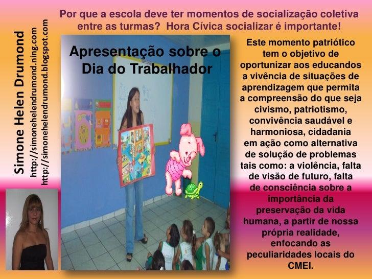 Por que a escola deve ter momentos de socialização coletiva                         http://simonehelendrumond.blogspot.com...