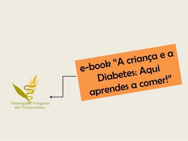 Título: A criança e a Diabetes: Aqui aprendes a comer! Direcção Editorial: Alexandra Bento Concepção: Delphine Dias Corpo ...