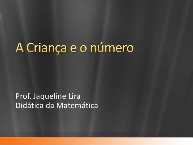 Prof. Jaqueline Lira Didática da Matemática