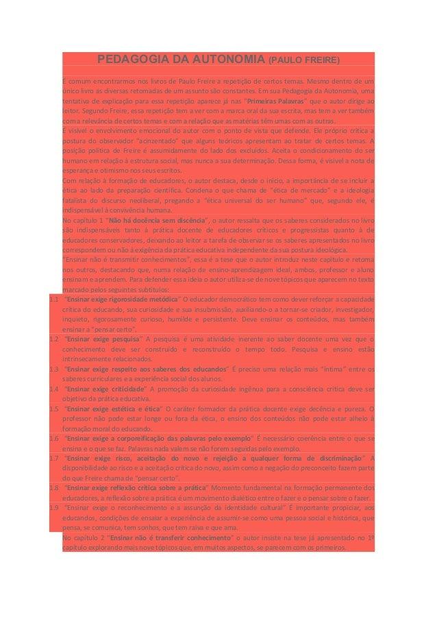 PEDAGOGIA DA AUTONOMIA (PAULO FREIRE) É comum encontrarmos nos livros de Paulo Freire a repetição de certos temas. Mesmo d...