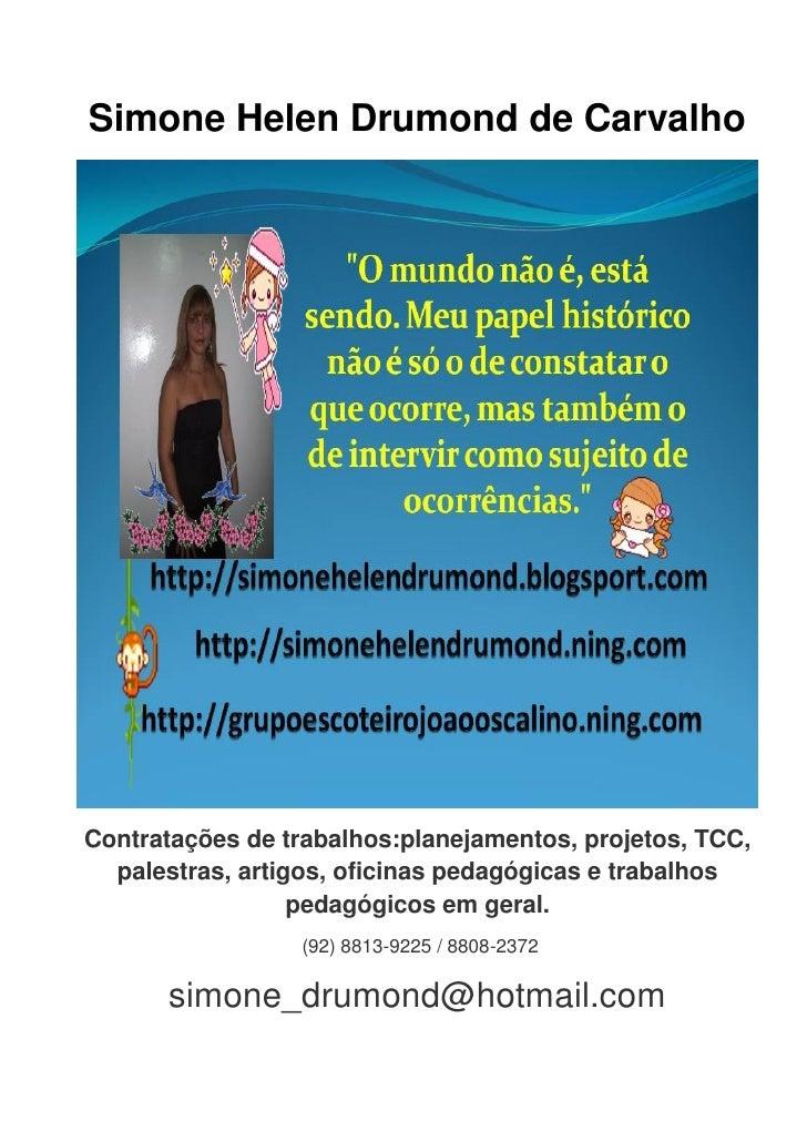 Simone Helen Drumond de Carvalho     Contratações de trabalhos:planejamentos, projetos, TCC,   palestras, artigos, oficina...